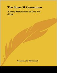 The Bone of Contention: A Fairy Melodrama in One Act (1918) - Genevieve K. McConnell