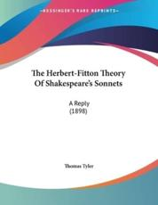 The Herbert-Fitton Theory Of Shakespeare's Sonnets - Thomas Tyler (author)