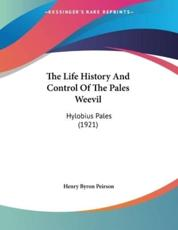 The Life History And Control Of The Pales Weevil - Henry Byron Peirson (author)