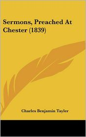 Sermons, Preached At Chester (1839) - Charles Benjamin Tayler