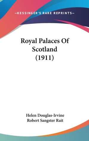 Royal Palaces Of Scotland (1911) - Helen Douglas-Irvine