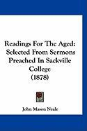 Readings for the Aged: Selected from Sermons Preached in Sackville College (1878)