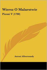 Wiersz O Malarstwie - Antoni Albertrandy