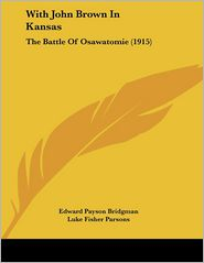 With John Brown in Kansas: The Battle of Osawatomie (1915) - Edward Payson Bridgman, Luke Fisher Parsons