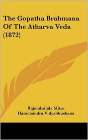 The Gopatha Brahmana Of The Atharva Veda (1872) - Rajendralala Mitra (Editor), Harachandra Vidyabhushana (Editor)
