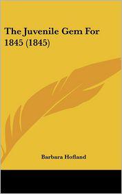 The Juvenile Gem For 1845 (1845) - Barbara Hofland (Editor)