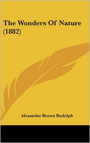 The Wonders Of Nature (1882) - Alexander Brown Rudolph