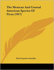 The Mexican and Central American Species of Ficus - Paul Carpenter Standley