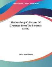 The Northrop Collection Of Crustacea From The Bahamas (1898) - Walter Mead Rankin (author)