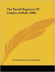 The Parish Registers of Culpho, Suffolk - Frederick Arthur Crisp Publisher