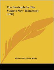 The Participle in the Vulgate New Testament - William McCracken Milroy