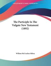 The Participle In The Vulgate New Testament (1892) - William McCracken Milroy (author)