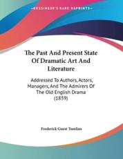 The Past And Present State Of Dramatic Art And Literature - Frederick Guest Tomlins (author)