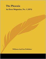 The Phoenix: An Eton Magazine, No. 1 (1874) - Williams And Son Publisher