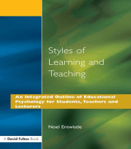 Styles of Learning and Teaching: An Integrated Outline of Educational Psychology for Students, Teachers and Lecturers - Noel J. Entwistle