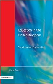 Education in the United Kingdom: Structures and Organisation - Liam Gearon (Editor)
