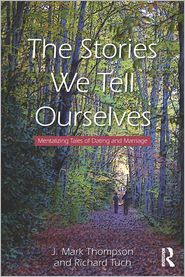 The Stories We Tell Ourselves: Mentalizing Tales of Dating and Marriage - J. Mark Thompson, Richard Tuch