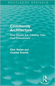 Community Architecture: How People Are Creating Their Own Environment: How People Are Creating Their Own Environment - Nick Wates, Charles Knevitt