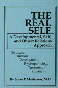 The Real Self: A Developmental, Self And Object Relations Approach - James F. Masterson, M.D.