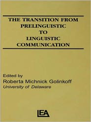 The Transition From Prelinguistic To Linguistic Communication - R. M. Golinkoff (Editor)