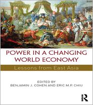 Power in a Changing World Economy: Lessons from East Asia - Benjamin J. Cohen (Editor), Eric M.P. Chiu (Editor)