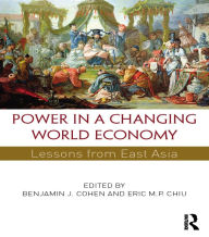 Power in a Changing World Economy: Lessons from East Asia - Benjamin J. Cohen