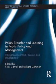 Policy Transfer and Learning in Public Policy and Management: International Contexts, Content and Development - Peter Carroll (Editor), Richard Common (Editor)