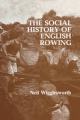 Social History of English Rowing - Neil Wigglesworth