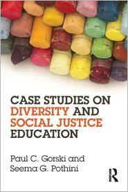 Case Studies on Diversity and Social Justice Education - Paul C. Gorski, Seema G. Pothini