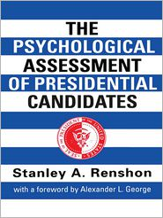The Psychological Assessment of Presidential Candidates - Stanley A. Renshon