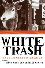 White Trash: Race and Class in America - Annalee Newitz