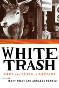 White Trash: Race and Class in America - Newitz, Annalee