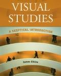 Visual Studies: A Skeptical Introduction - Elkins, James