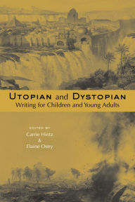 Utopian and Dystopian Writing for Children and Young Adults - Carrie Hintz