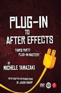 Plug-in to After Effects: The Essential Guide to the 3rd Party Plug-ins - Yamazaki, Michele