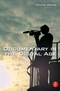 Documentary in the Digital Age - Baker, Maxine