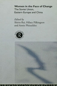 Women in the Face of Change: Soviet Union, Eastern Europe and China - Annie Phizacklea