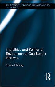 The Ethics and Politics of Environmental Cost-Benefit Analysis - Karine Nyborg