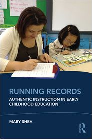 Running Records: Authentic Instruction in Early Childhood Education: Authentic Instruction in Early Childhood Education - Mary Shea