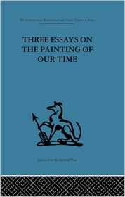 Three Essays on the Painting of our Time - Adrian Stokes (Editor)