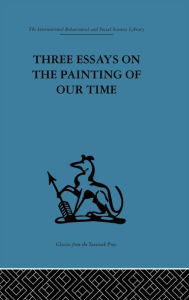 Three Essays on the Painting of our Time - Adrian Stokes