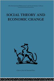 Social Theory and Economic Change - Tom Burns (Editor), S. B. Saul (Editor), Professor S B Saul (Editor)