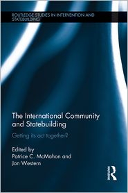 The International Community and Statebuilding: Getting Its Act Together? - Patrice McMahon (Editor), Jon Western (Editor)