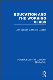 Education and the Working Class (RLE Edu L Sociology of Education) - Brian Jackson, Dennis Marsden
