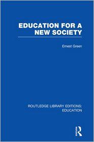 Education For A New Society (RLE Edu L Sociology of Education) - Ernest Green, Harold Shearman
