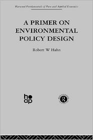 A Primer on Environmental Policy Design - R. Hahn