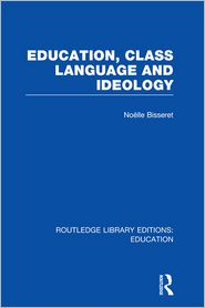 Education, Class Language and Ideology (RLE Edu L) - Noelle Bisseret