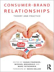 Consumer-Brand Relationships: Theory and Practice - Susan Fournier (Editor), Marc Fetscherin (Editor), Michael Breazeale (Editor)