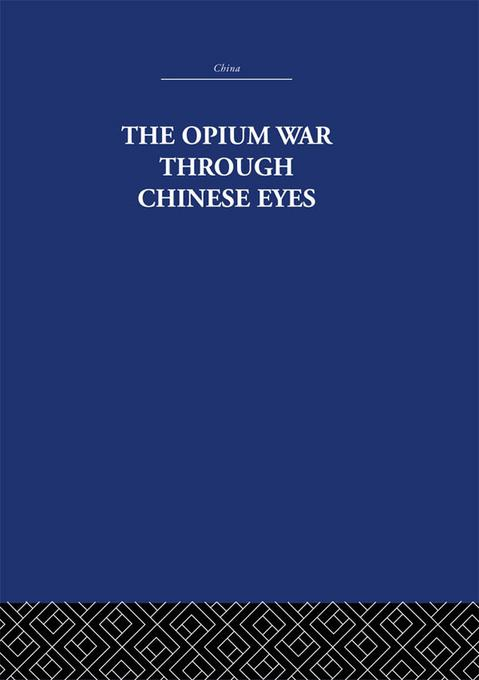 Opium War Through Chinese Eyes als eBook von The Arthur Waley Estate, Arthur Waley - Taylor and Francis
