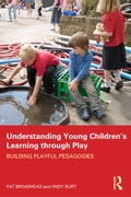 Understanding Young Children S Learning Through Play: Building Playful Pedagogies - Broadhead, Pat